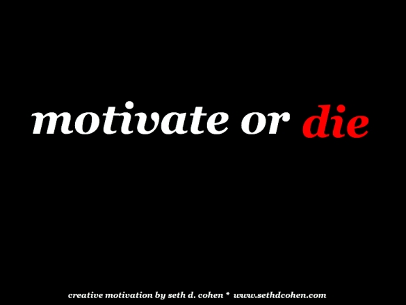 Motivate or Die by Seth D. Cohen for Stop.Breathe.Action