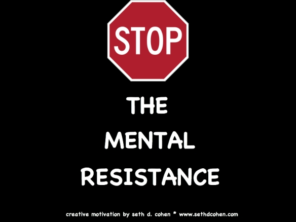 Stop The Mental Resistance by Seth D. Cohen for Stop.Breathe.Action
