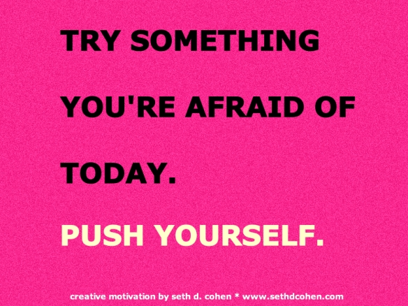 Try Something You're Afraid Of Today by Seth D. Cohen for Stop.Breathe.Action