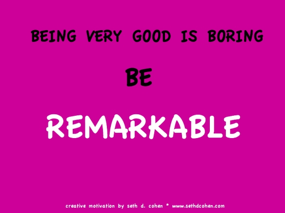 Be Remarkable by Seth D. Cohen for Stop.Breathe.Action