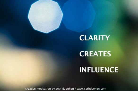 Clarity Creates Influence by Seth D. Cohen for Stop.Breathe.Action