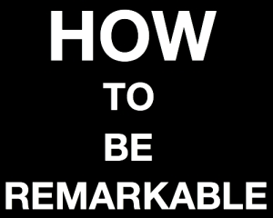 How to be remarkable