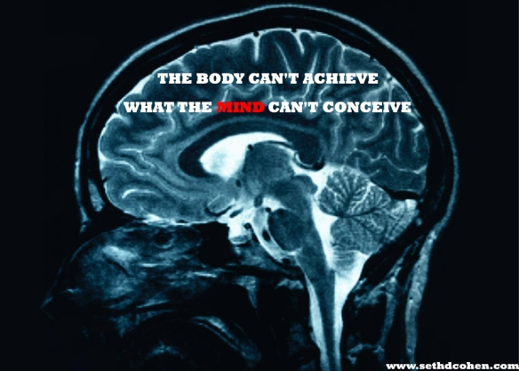 The body can't achieve what the mind can't conceive