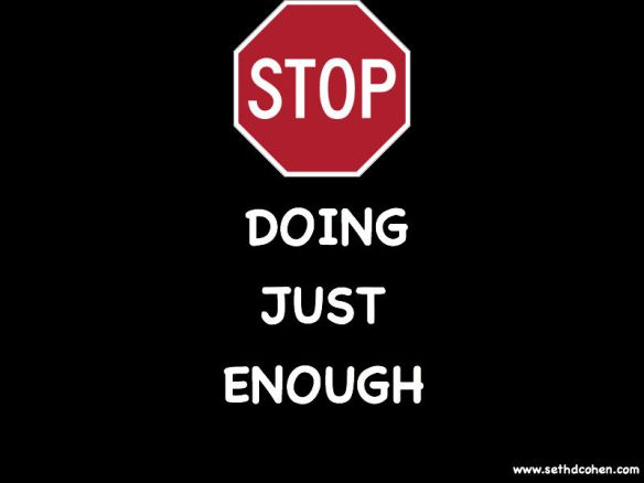 Stop Doing Just Enough
