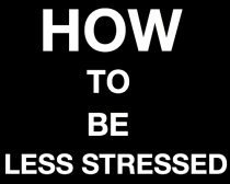 How to be less stressed