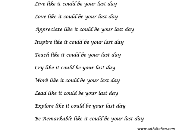 Live Like It Could Be Your Last Day